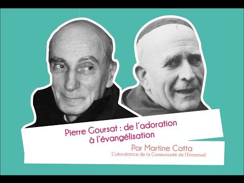 Pierre Goursat : de l'adoration à l'évangélisation - Martine Catta