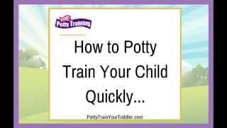 How to Potty Train Your Child Quickly