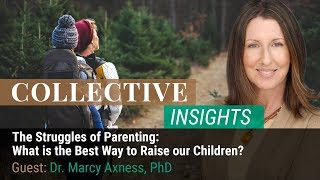 The Struggles of Parenting: What is the Best Way to Raise our Children? with Dr. Marcy Axness
