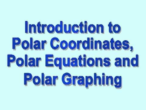 Polar Coordinates, Polar Equations, and Polar Graphs