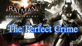 "Batman arkham knight most wanted ""the perfect crime"" walkthrough playthrough"