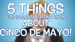 5 Things You (Probably) Didn't know About Cinco De Mayo