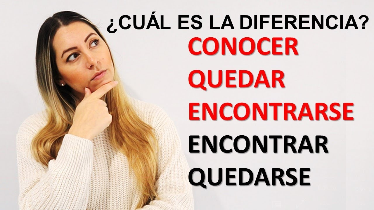 What's the Difference Between CONOCER, QUEDAR, ENCONTRARSE in Spanish | Spanish Verbs Explained