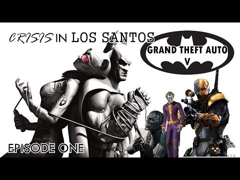 CRISIS in LOS SANTOS- EPISODE ONE (GTA V MODS-BATMAN)