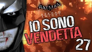 IO SONO VENDETTA - BATMAN ARKHAM KNIGHT [EP.27] (Walkthrough ITA)