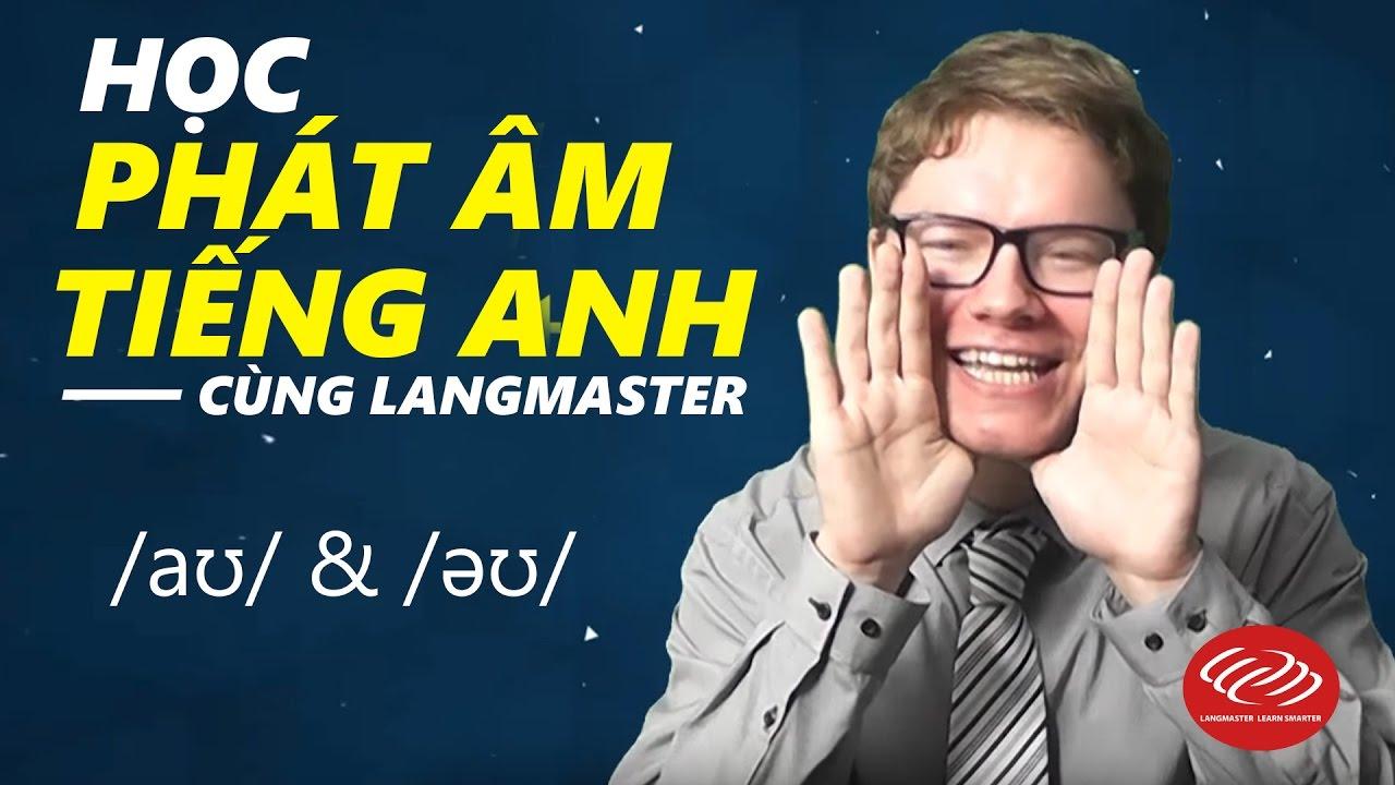 Học phát âm tiếng Anh cùng Langmaster: /aʊ/ & /əʊ/ [Phát âm tiếng Anh chuẩn #2]