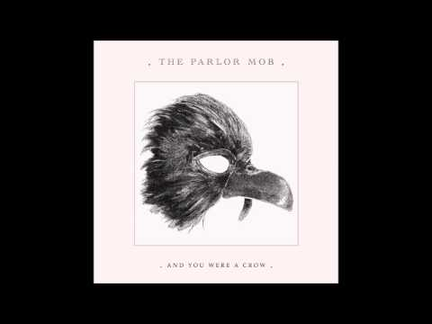 The Parlor Mob - And You Were a Crow (Full Album)