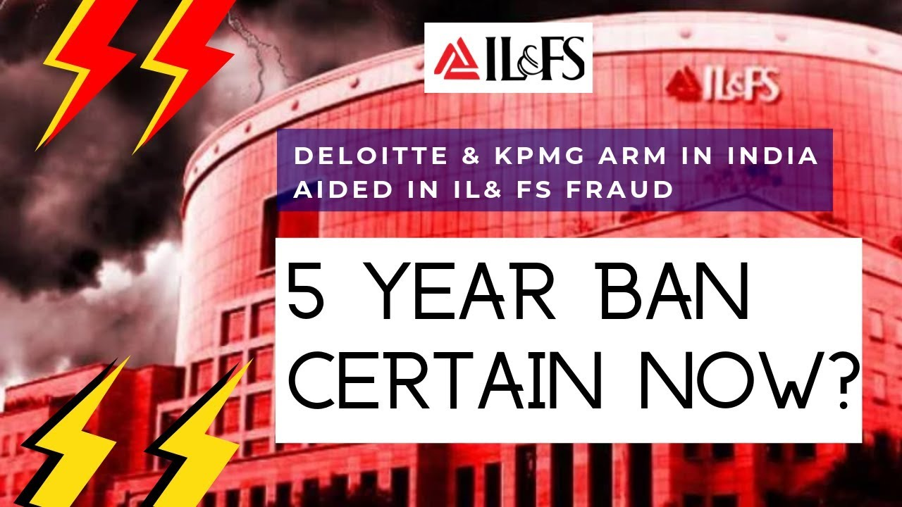 Deloitte & KPMG Arm In India Aided In IL& FS Fraud   5 Year Ban Certain Now?