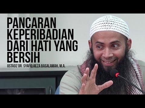 Pancaran Keperibadian Dari Hati Yang Bersih - Ustadz Dr. Syafiq Reza Basalamah, ...