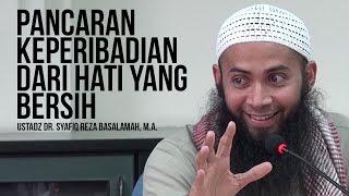 Pancaran Keperibadian Dari Hati Yang Bersih - Ustaz Dr. Syafiq Reza Basalamah, M.A. ᴴᴰ