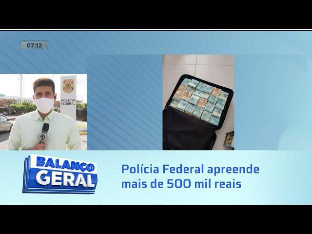 Polícia Federal apreende mais de 500 mil reais
