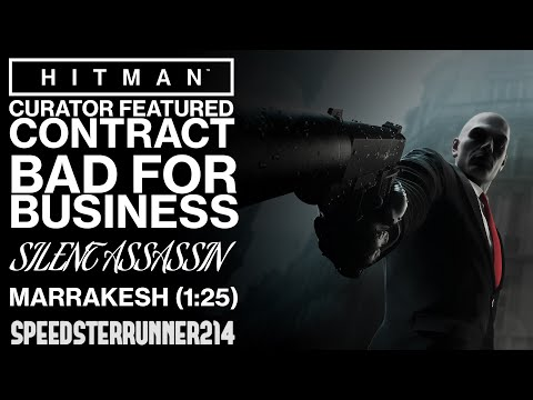 HITMAN | Bad For Business | Curator Featured Contract | Silent Assassin | Marrakesh | (1:25)