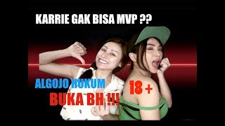 KARRIE GAK BISA MVP / ALGOJO HUKUM BUKA BH !!!