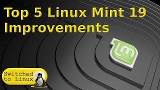 Top 5 Linux Mint 19 'Tara' Improvements