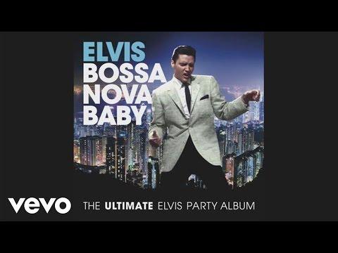 Elvis Presley - Bossa Nova Baby (Viva Mix)