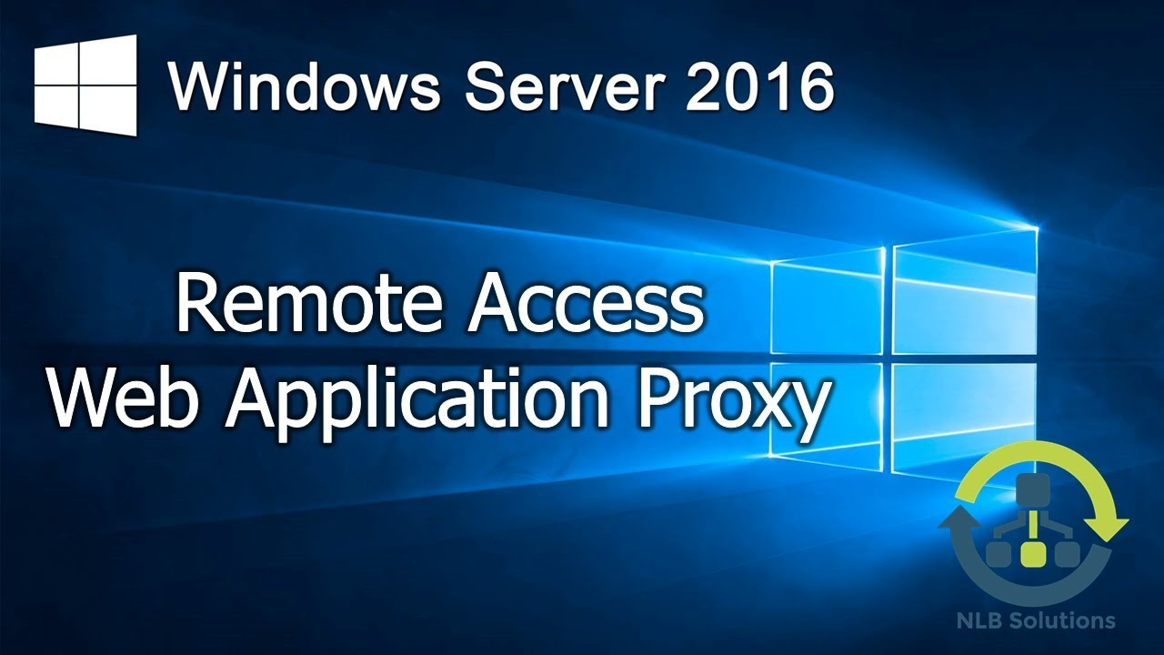 5 2 Implementing Web Application Proxy in Windows Server 2016 (Step by Step  guide)