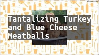 Recipe Tantalizing Turkey and Blue Cheese Meatballs