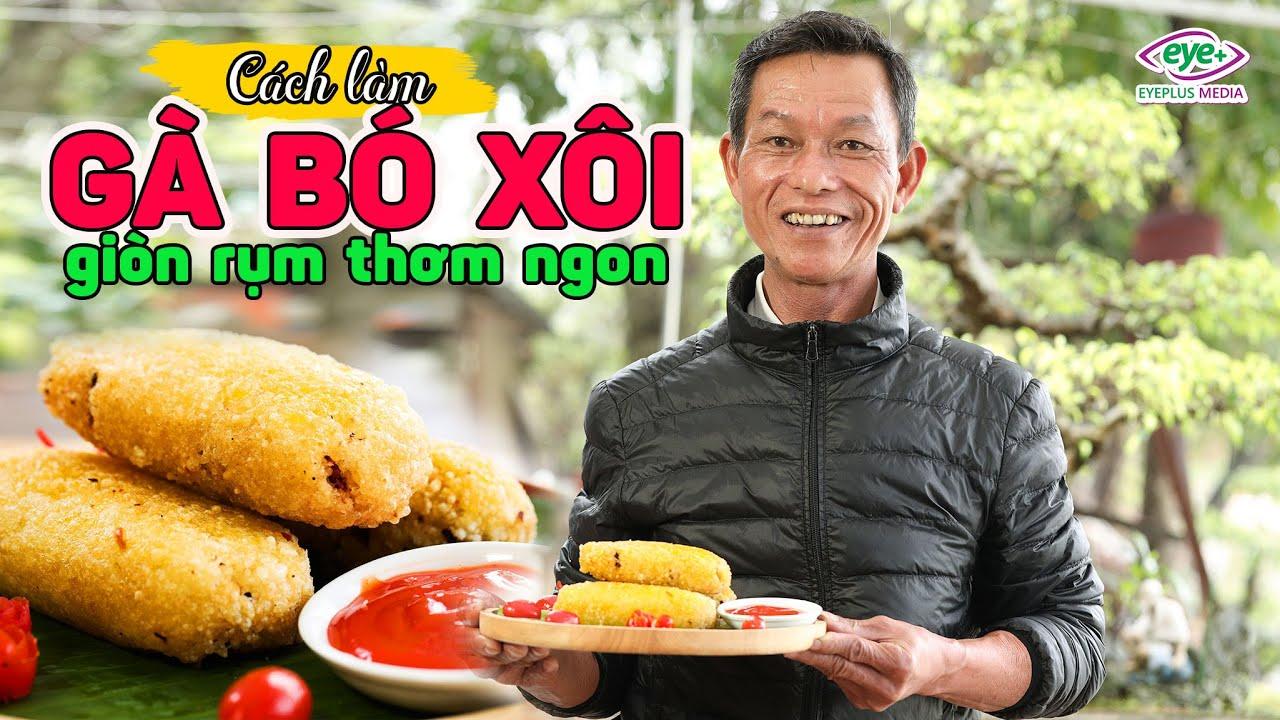 Ông Thọ Làm Gà Bó Xôi Chiên Vàng Giòn, Ngon Mê Mẩn | Chicken Wrapped In Deep Fried Sticky Rice