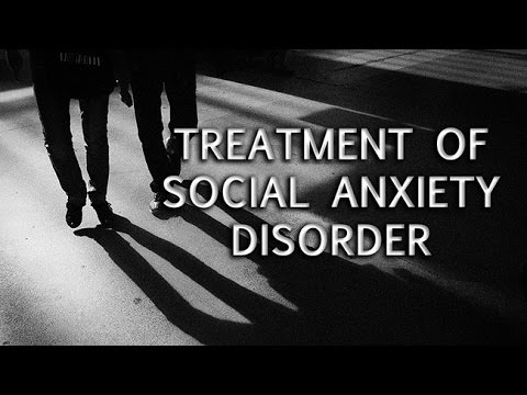 Treatment of Social Anxiety Disorder