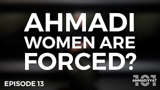 Do Ahmadi Women wear hijab?? | Ahmadiyyat 101 | Episode 13