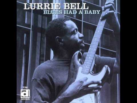 Lurrie Bell - The Blues Had A Baby (1999)