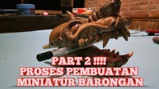 PART 2 || PROSES PEMBUATAN MINIATUR BARONGAN!!!!