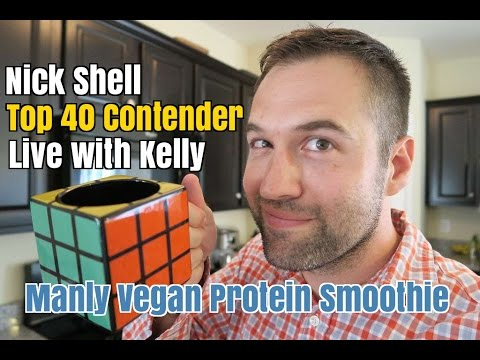 Nick Shell Top 40 Contender For Live with Kelly: Manly Vegan Protein Smoothie