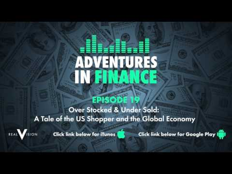 Adventures in Finance Ep 19 - Over Stocked & Under Sold: A Tale of the US Shopper & Global Economy