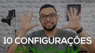 10 CONFIGURAÇÕES DO ANDROID QUE VOCÊ DEVE MUDAR AGORA!