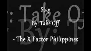Stay by Take Off ( X Factor Philippines )