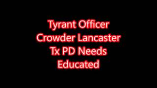 Tyrant Alert Officer Crowder Lancaster Tx PD Needs Educated P and P News