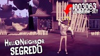 MAIOR SEGREDO DE HELLO NEIGHBOR REVELADO!!! LEMBRAM-SE DO 1003063? | Hello Neighbor (NOVO)
