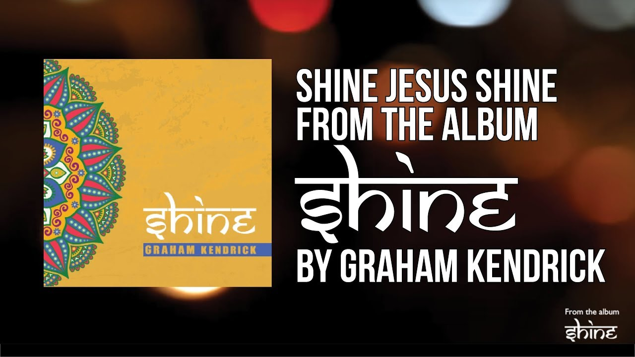 Shine Jesus Shine (Lord, the light of your love is shining) - Graham