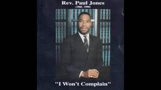 """I WON'T COMPLAIN""  REV.PAUL JONES  (Extended Version)  Praise Break"