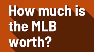 How much is the MLB worth?
