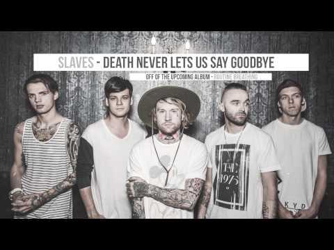Slaves - Death Never Lets Us Say Goodbye (Track Video)