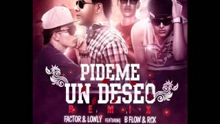 Pideme Un Deseo Remix - Factor And Lowly Ft B-Flow(Elcapitan), Rck  #2013