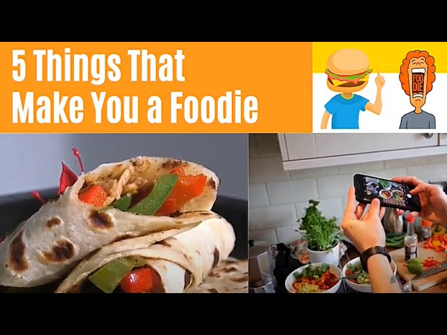 5 Things That Make You A Foodie