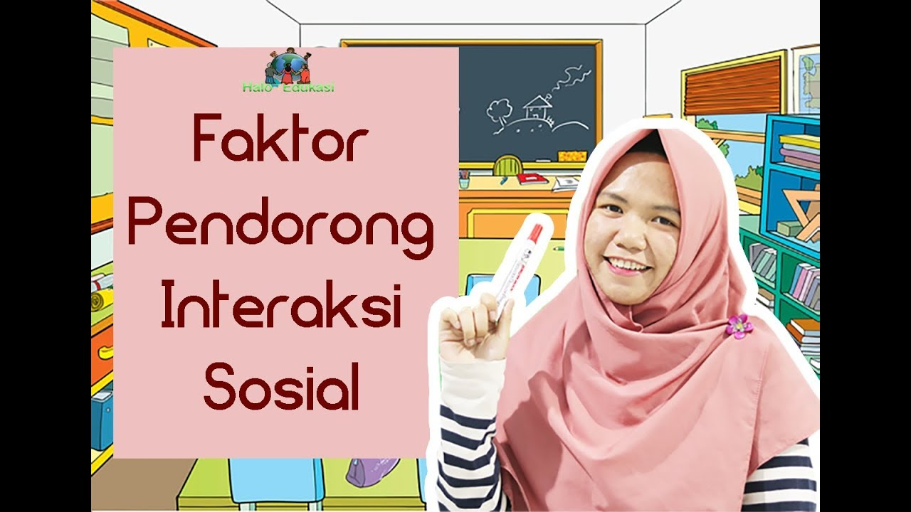 Faktor - Faktor Pendorong Interaksi Sosial | Sosiologi ...