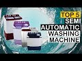 Top 5 Best Semi Automatic Washing Machine To Buy
