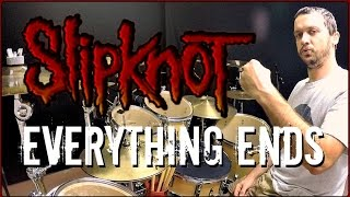 SLIPKNOT - Everything Ends - Drum Cover