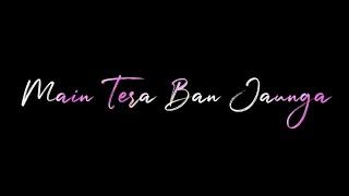 tera-ban-jaunga-dj-remix-whatsapp-status-new-whatsapp-status-2019