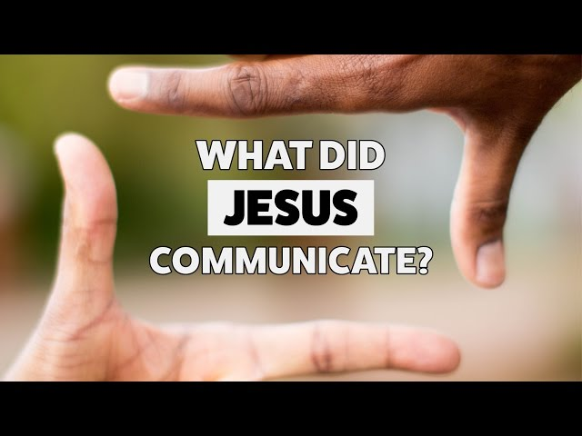 The Bigger Picture: What Did Jesus Communicate