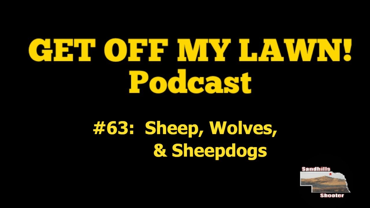 GET OFF MY LAWN! Podcast #063:  I'm Not A Sheepdog