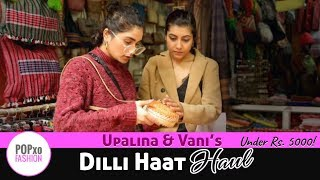 Upalina And Vani's Dilli Haat Haul Under Rs. 5000 - POPxo Fashion