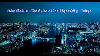 John Matrix   The Pulse of the Night City   Tokyo videomix