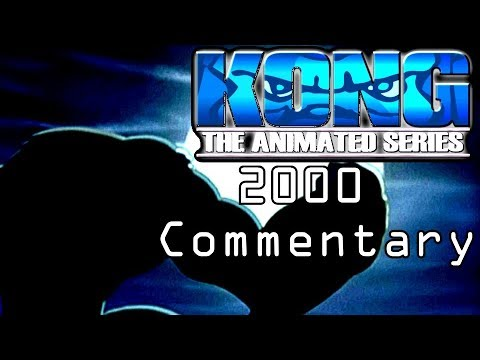 The Addendum of Kong! 3- Kong the Animated Series (2000) Commentary