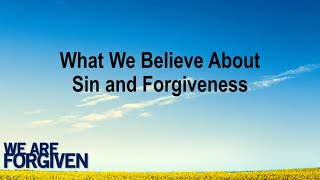What We Believe About Sin and Forgiveness