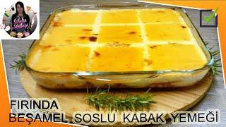 Fırında Beşamel Soslu Kabak Yemeği Tarifi Nasıl yapılır Sibelin mutfağı ile yemek tarifleri