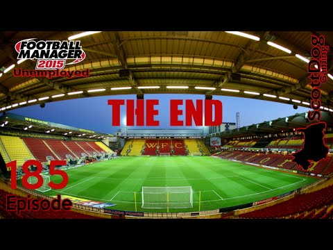 Football Manager 2015 Unemployed Ep 185 The End ScottDogGaming